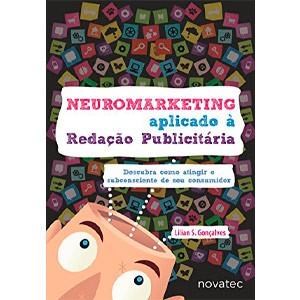Neuromarketing Aplicado à Redação Publicitária Descubra como atingir o subconsciente de seu consumidor