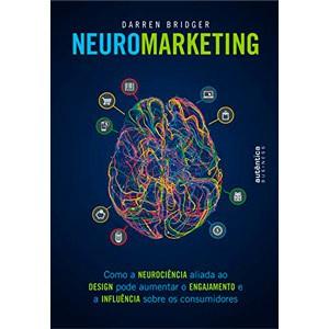 Neuromarketing como a neurociência aliada ao design pode aumentar o engajamento e a influência sobre os consumidores eBook Kindle